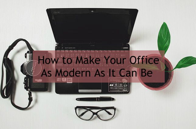 How to Make Your Office As Modern As It Can Be
